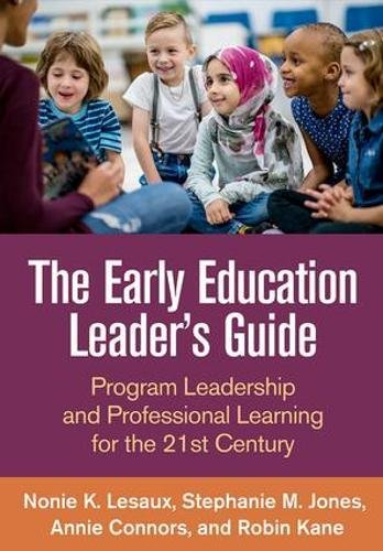 The Early Education Leader's Guide: Program Leadership and Professional Learning for the 21st Century by The Guilford Press