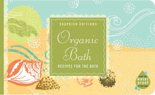 Download Organic Bath: Creating a natural, healthy haven (Soapdish Editions) pdf epub
