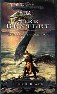Les chevaliers d'Arrethtrae, tome 2 : Sire Bentley et la cour d'Holbrook par Chuck Black