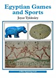 Egyptian Games and Sports, Joyce A. Tyldesley, 0747806616