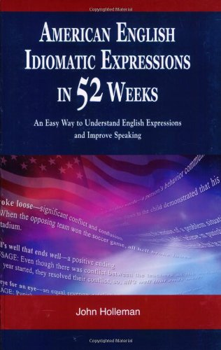 American English Idiomatic Expressions in 52 Weeks: An Easy Way to Understand English Expressions and Improve Speaking