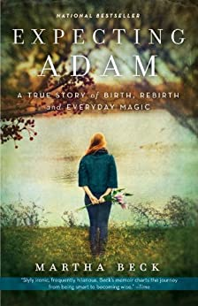 Expecting Adam: A True Story of Birth, Rebirth, and Everyday Magic by [Beck, Martha]