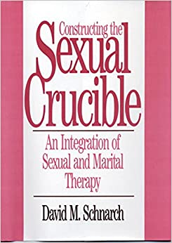 Book Constructing the Sexual Crucible: An Integration of Sexual and Marital Therapy (Norton Professional Books)