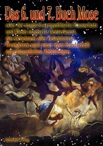 Das 6. und 7. Buch Mose - Oder der magisch-sympathische Hausschatz und Mosis magische Geisterkunst, das Geheimnis aller Geheimnisse - wortgetreu nach ... Handschrift mit erstaunlichen Abbildungen