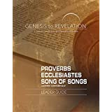 Genesis to Revelation: Proverbs, Ecclesiastes, Song of Songs Leader Guide: A Comprehensive Verse-by-Verse Exploration of the Bible