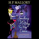 Something Witchy This Way Comes: A Jolie Wilkins Novel, Book 5 | H. P. Mallory