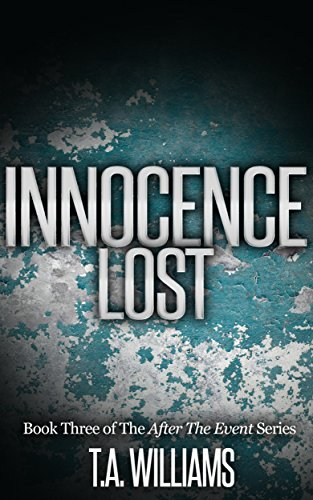 Innocence Lost: Book 3 of the After The Event Series by [Williams, T.A.]