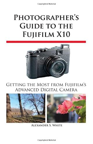 photographer s guide to the fujifilm x10 alexander s white rh amazon com Fuji X20 Fuji X10 Accessories