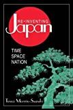Re-inventing Japan: Nation, Culture, Identity (Japan in the Modern World)