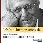 Ich bin immer noch da: Walter Sittler liest Dieter Hildebrandt | Dieter Hildebrandt