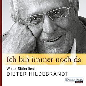 Ich bin immer noch da: Walter Sittler liest Dieter Hildebrandt Hörspiel
