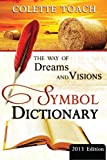 The Way of Dreams and Visions Symbol Dictionary 2013 Edition, Colette Toach, 1626640017