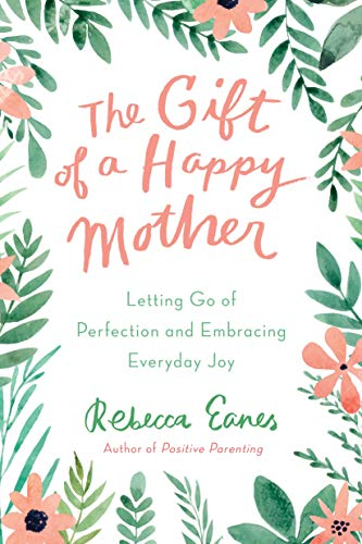 Pdf Parenting The Gift of a Happy Mother: Letting Go of Perfection and Embracing Everyday Joy