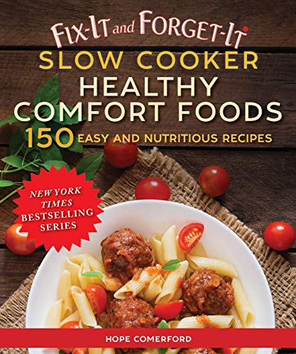 Fix-It and Forget-It Slow Cooker Healthy Comfort Foods: 150 Easy and Nutritious Recipes by Hope Comerford
