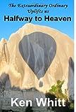 The Extraordinary Ordinary Uplifts Us Halfway to Heaven, Ken Whitt, 1492214019