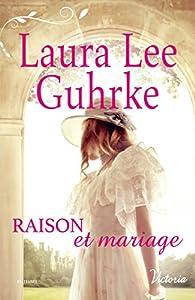 Les héritières américaines, tome 3 : Raison et mariage par Laura Lee Guhrke