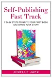 Self-Publishing Fast Track: 7 Easy Steps to Write Your First Book and Share Your Story