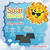 Solar Energy! How Does It Work? - Science for Kids - Children's Energy Books