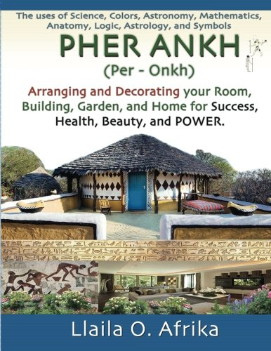 Pher Ankh: Arranging and Decorating your Room, Building, Garden, and Home for Success, Health, Beauty, and Power (The Complete Textbook Of Holistic Self Diagnosis)