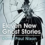 Eleven New Ghost Stories | David Paul Nixon