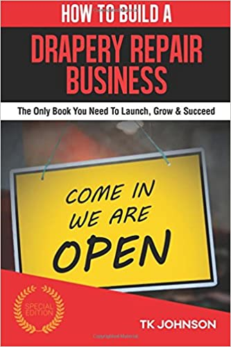 Book How To Build A Drapery Repair Business (Special Edition): The Only Book You Need To Launch, Grow and Succeed