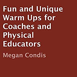 Fun and Unique Warm Ups for Coaches and Physical Educators