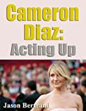 Cameron Diaz: Acting Up