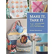 Make It, Take It: 16 Cute and Clever Projects to Sew with Friends by Hennebury, Krista (2015) Paperback