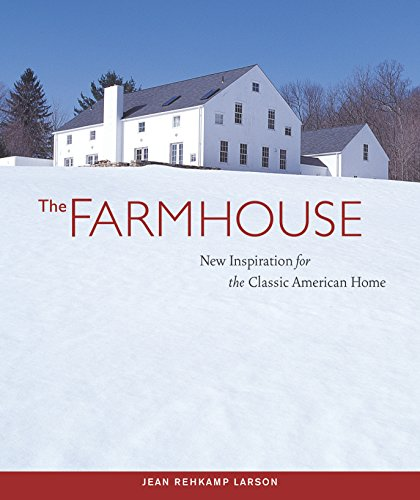 (The Farmhouse: New Inspiration for the Classic American Home)