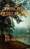 In Some Quiet Place, Jim Metcalf, 0882890883