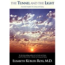 The Tunnel and the Light, Essential Insights on Living and Dying (English Edition)