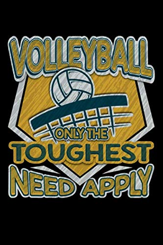 Volleyball Only The Toughest Need Apply: 100 page Blank lined 6 x 9 Sport Lover journal to jot down your ideas and notes