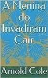 A Menina do Invadiram Cair (Portuguese Edition)