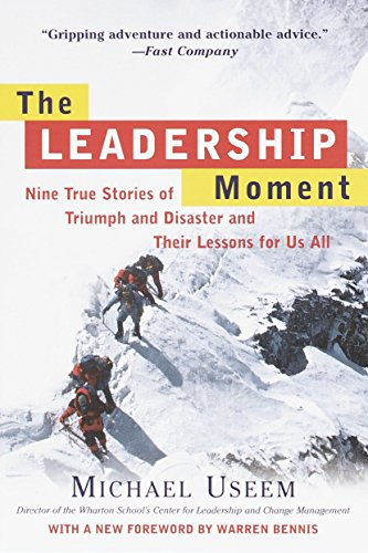 The Leadership Moment: Nine True Stories of Triumph and...
