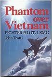 Phantom over Vietnam, John Trotti, 0891411887