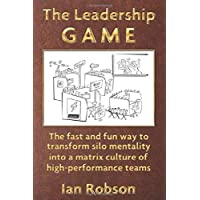 The Leadership Game: The fast and fun way to transform silo mentality into a matrix...