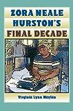 Zora Neale Hurston's Final Decade, Virginia Lynn Moylan, 0813044324