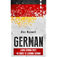 German: Learn German FAST! 48 Hours to Learning German (But Not Mastering it) (Learn German - French - Spanish - Italian - German Language)