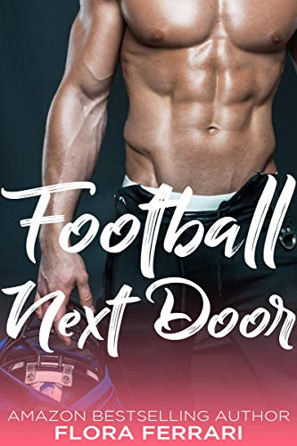 Football Next Door: An Older Man Younger Woman Romance (A Man Who Knows What He Wants Book 70) ()
