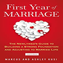 First Year of Marriage: The Newlywed's Guide to Building a Strong Foundation and Adjusting to Married Life, 2nd Edition Audiobook by Marcus Kusi, Ashley Kusi Narrated by Rich Miller