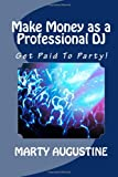 Make Money As a Professional DJ, Marty Augustine, 1494900246