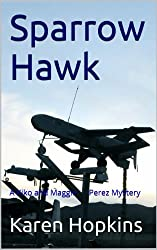 Sparrow Hawk (A Kiko and Maggie Perez Mystery Book 2)