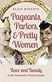 "Blain Roberts, ""Pageants, Parlors, and Pretty Women: Race and Beauty in the Twentieth-Century South"" (UNC Press, 2016)"