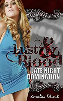 Lust & Blood: Volume 1 - Late Night Domination by [Black, Amelia]