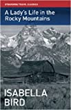 Lady's Life in the Rocky Mountains, Isabella Bird, 1906780080