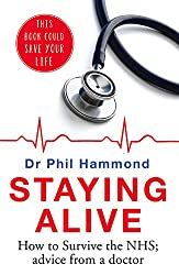Staying Alive: How to Get the Best Out of the NHS - Advice From a GP