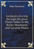 Incidents of a Trip Through the Great Platte Valley to the Rocky Mountains and Laramie Plains, Silas Seymour, 5518796846