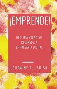 ¡Emprende! De mamá sola y sin recursos a empresaria digital (Spanish Edition)