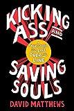 Kicking Ass and Saving Souls, David Matthews, 1594202966