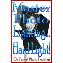 Master Photo Lighting... Hard Light! (On Target Photo Training Book 7)